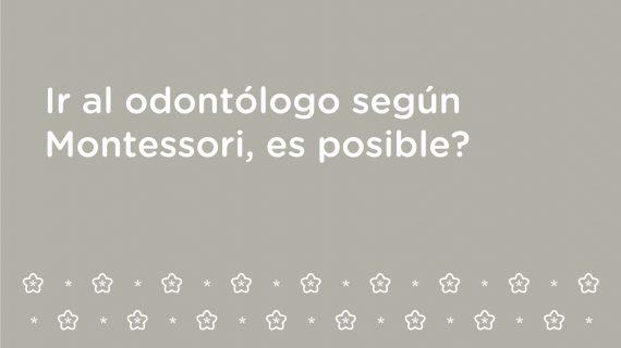 Ir al odontólogo según la filosofía Montessori, ¿es posible?