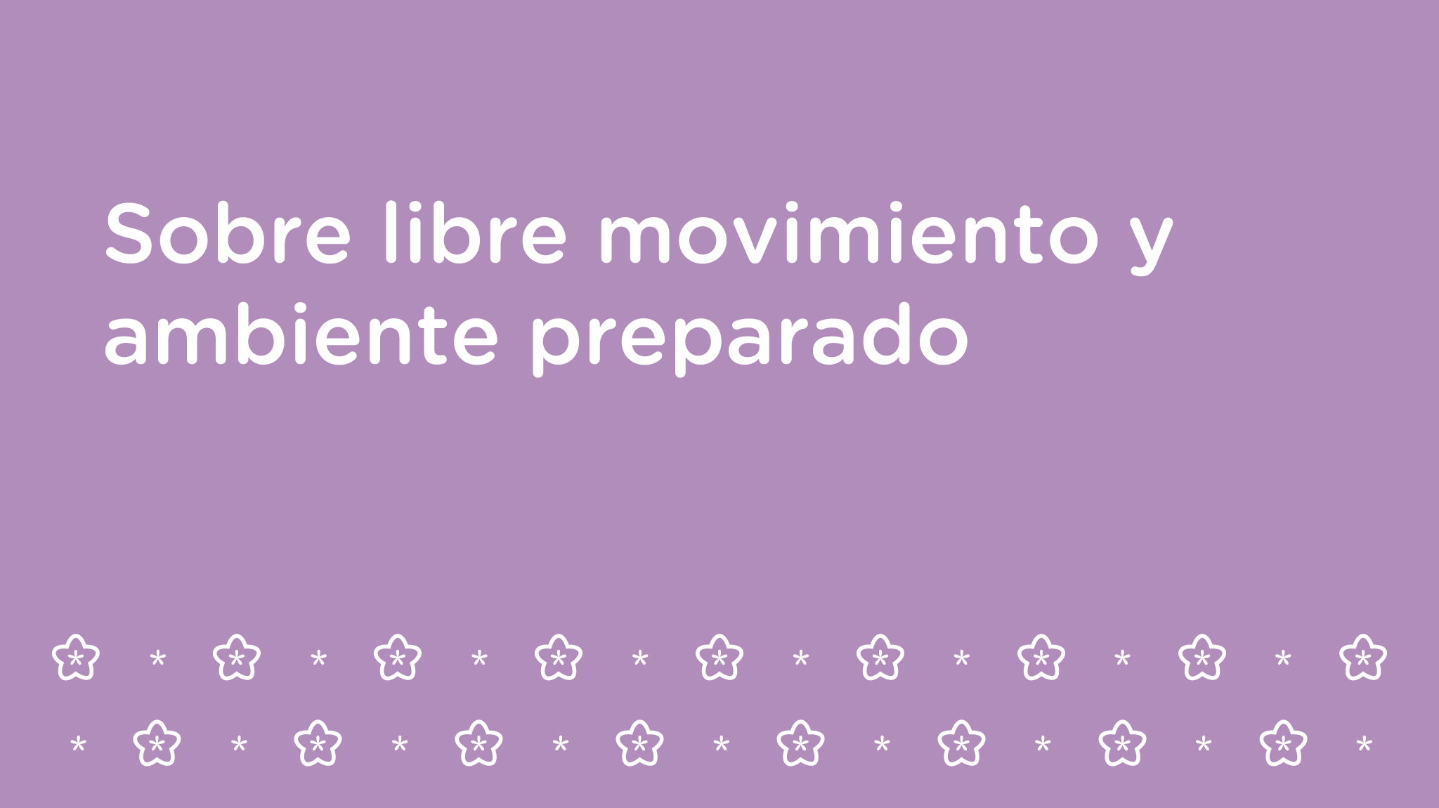 Sobre el libre movimiento y el ambiente preparado