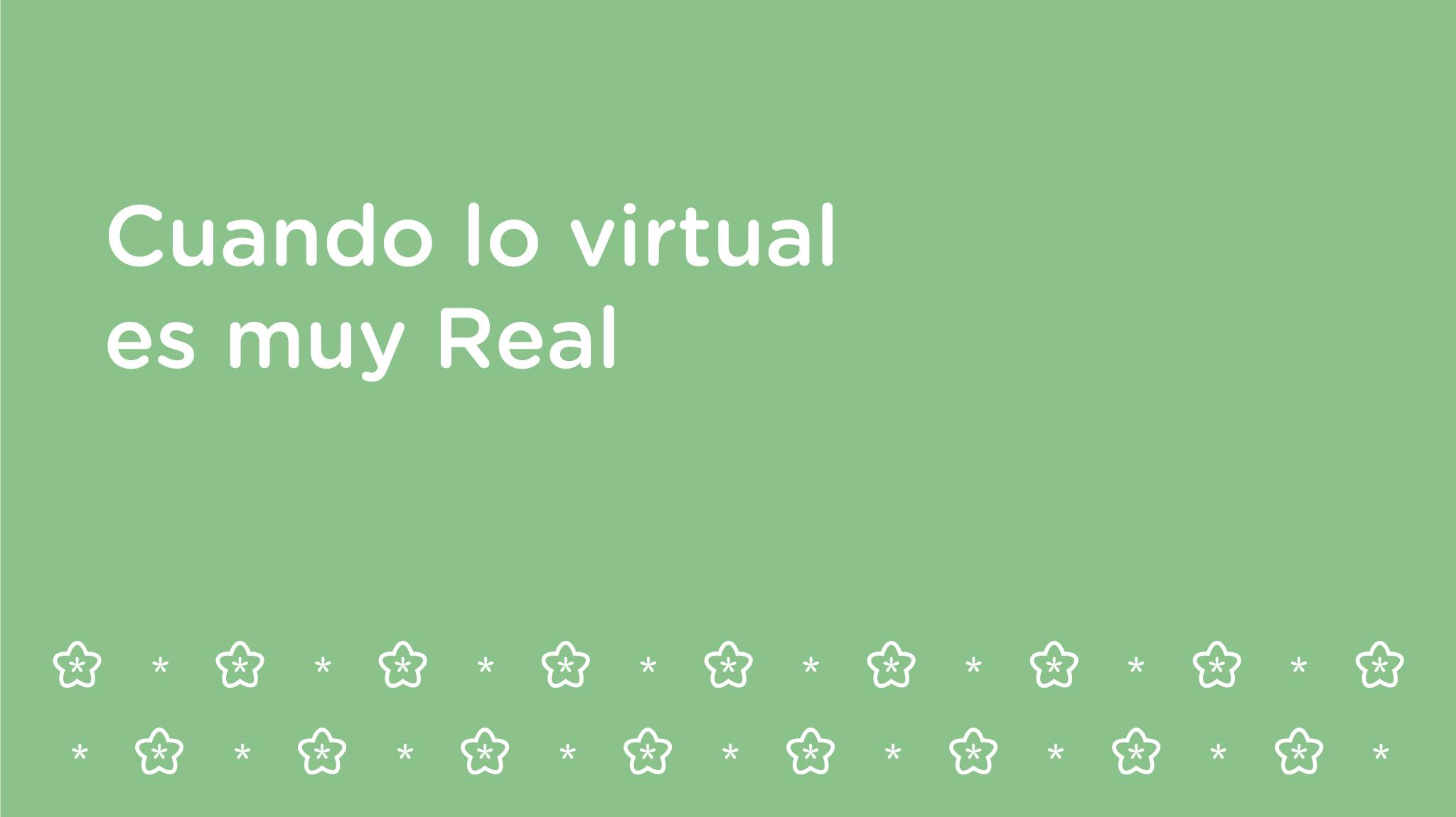 Cuando lo virtual es muy real