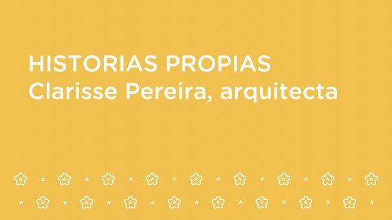Historias Propias – con Clarisse Pereira, arquitecta