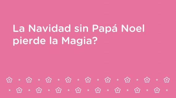 La Navidad sin Papá Noel, pierde la Magia?