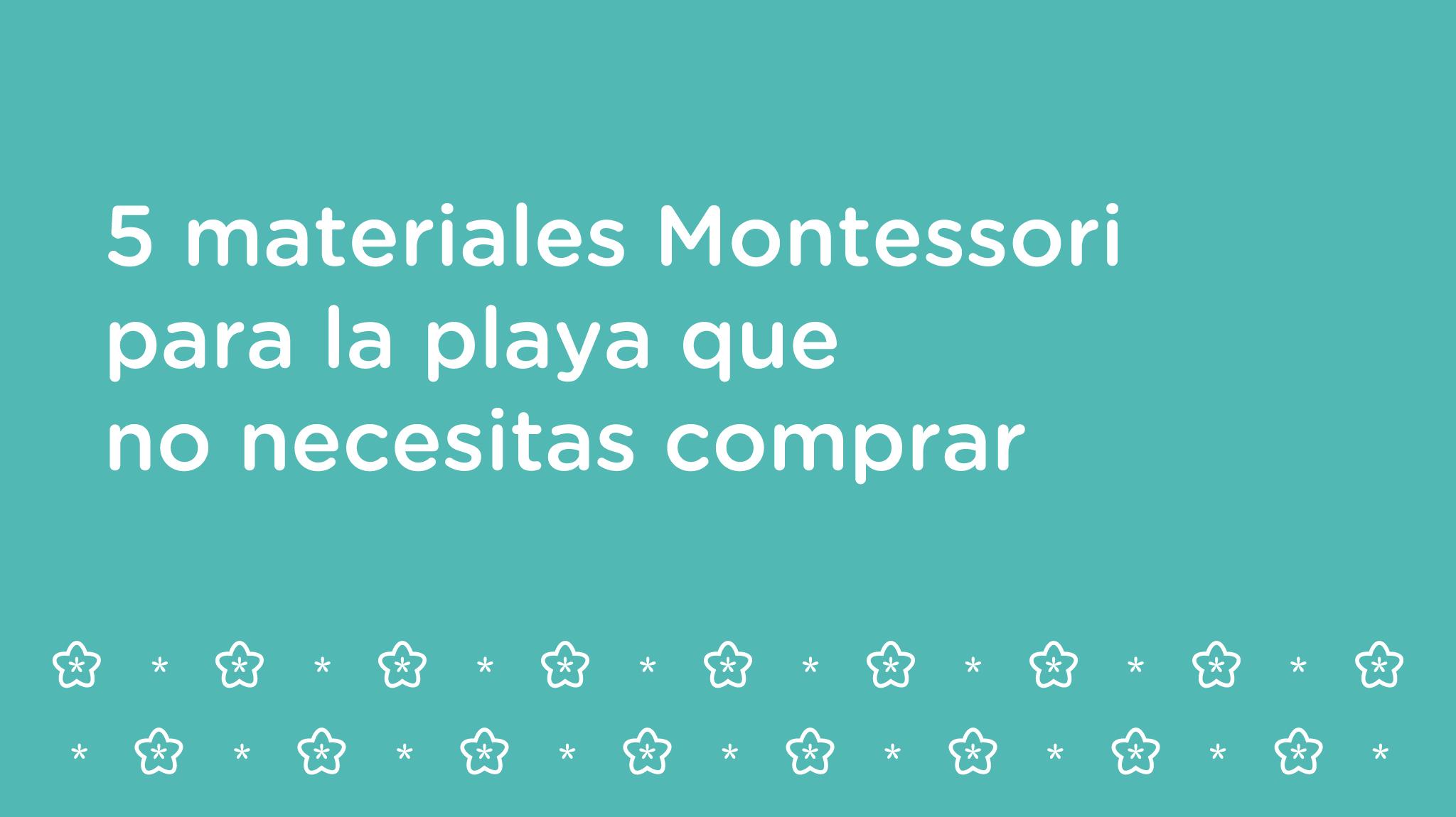 5 materiales Montessori para la playa que no necesitas comprar