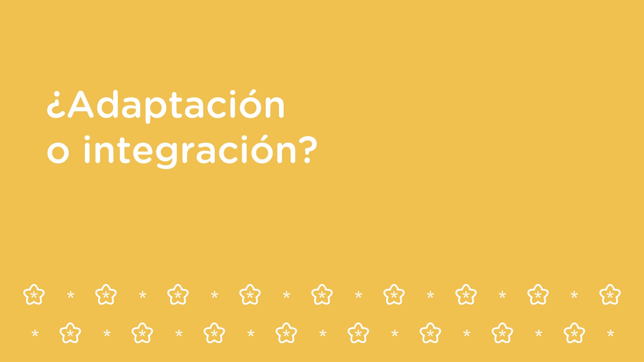 ¿Adaptación o integración?