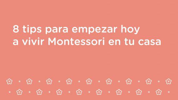 8 tips para empezar hoy a vivir Montessori en tu casa